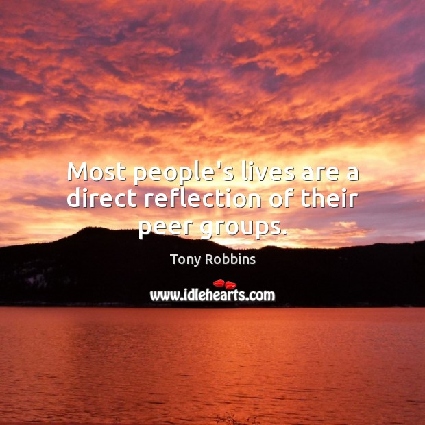 Image, Most people's lives are a direct reflection of their peer groups.