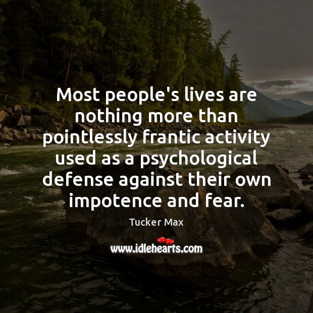 Image, Most people's lives are nothing more than pointlessly frantic activity used as