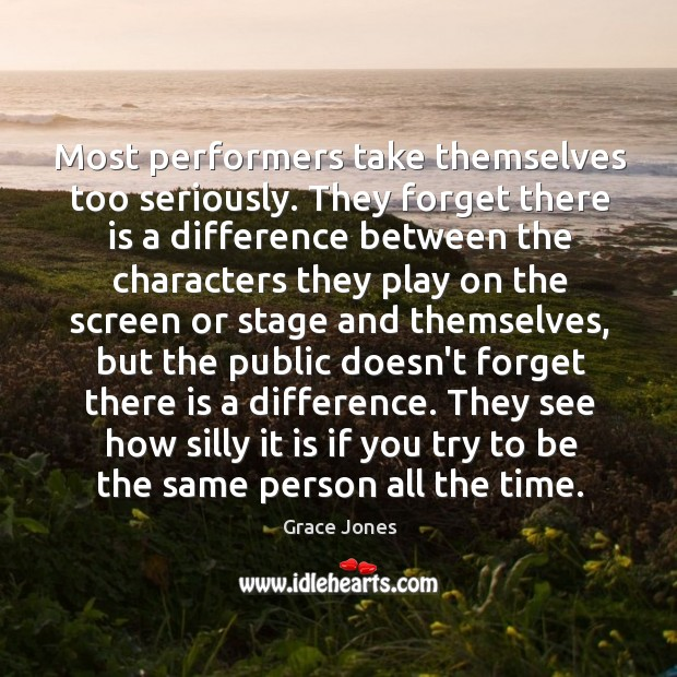 Image, Most performers take themselves too seriously. They forget there is a difference