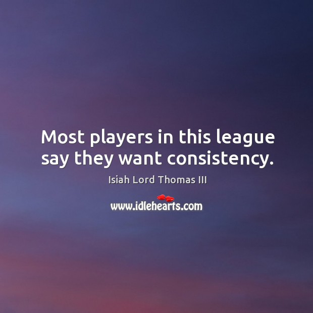 Image, Most players in this league say they want consistency.