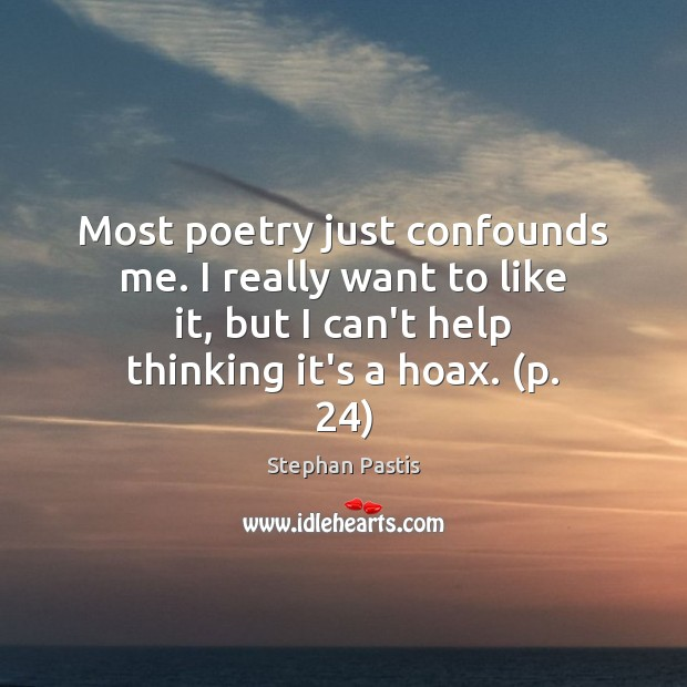 Most poetry just confounds me. I really want to like it, but Stephan Pastis Picture Quote