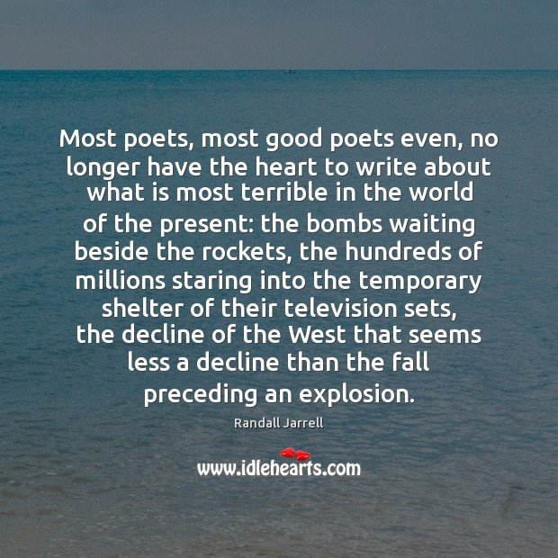 Most poets, most good poets even, no longer have the heart to Randall Jarrell Picture Quote