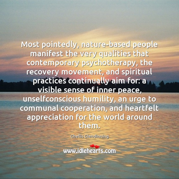 Most pointedly, nature-based people manifest the very qualities that contemporary psychotherapy, the Image
