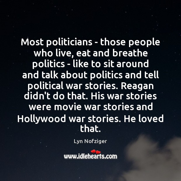 Most politicians – those people who live, eat and breathe politics – Image