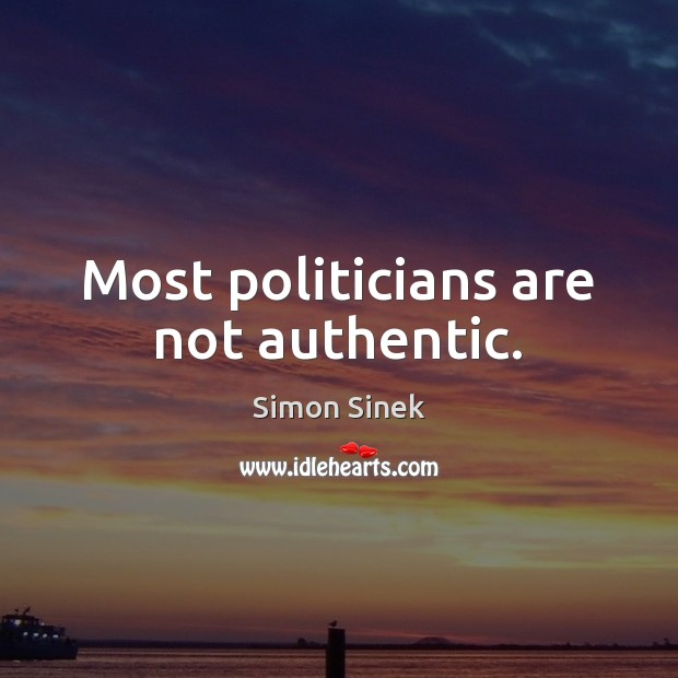 Most politicians are not authentic. Image