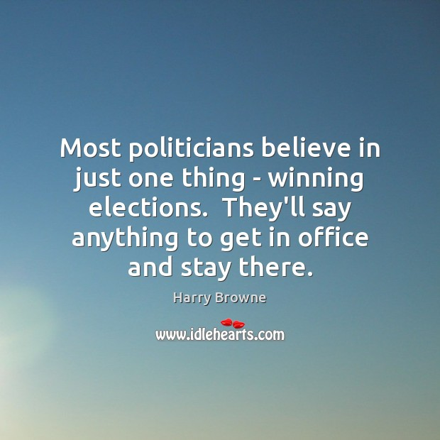 Most politicians believe in just one thing – winning elections.  They'll say Image