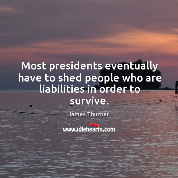 Most presidents eventually have to shed people who are liabilities in order to survive. Image