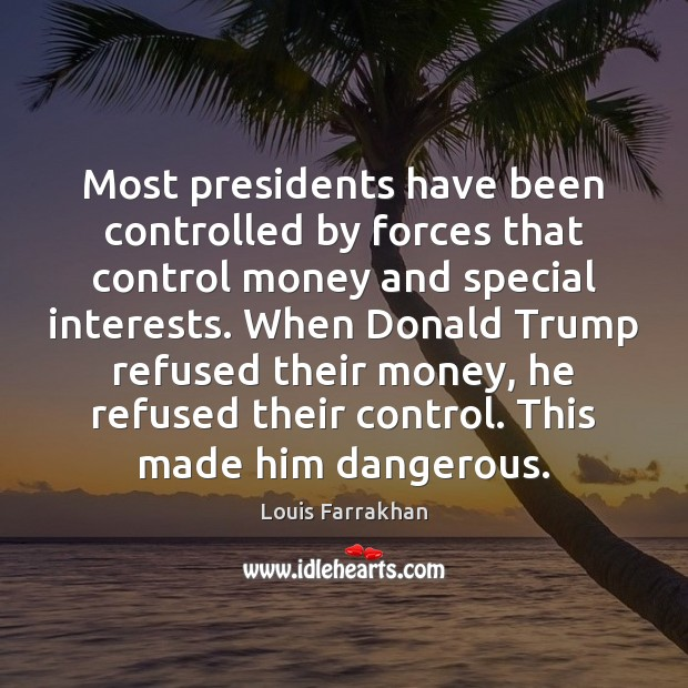 Most presidents have been controlled by forces that control money and special Image