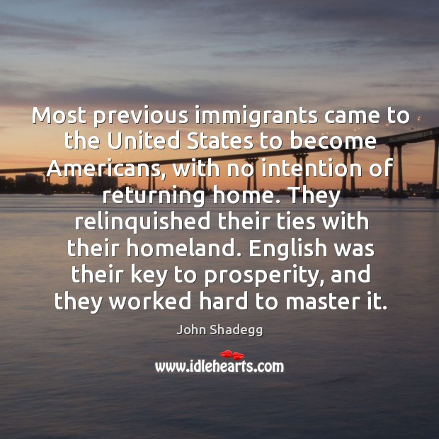 Most previous immigrants came to the united states to become americans, with no intention of returning home. Image