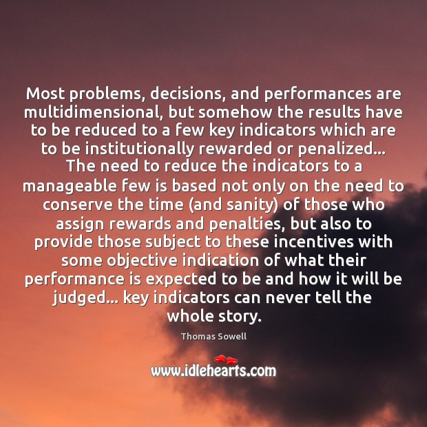 Most problems, decisions, and performances are multidimensional, but somehow the results have Thomas Sowell Picture Quote