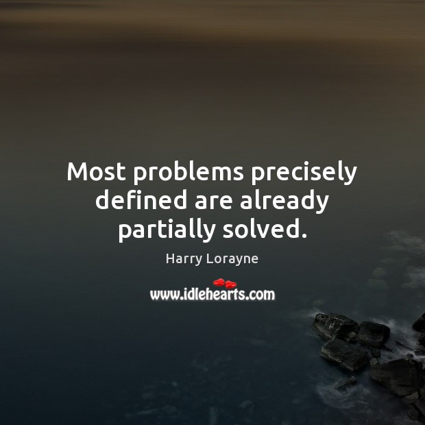 Most problems precisely defined are already partially solved. Image