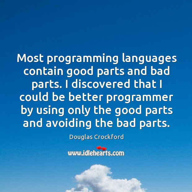 Most programming languages contain good parts and bad parts. I discovered that Douglas Crockford Picture Quote