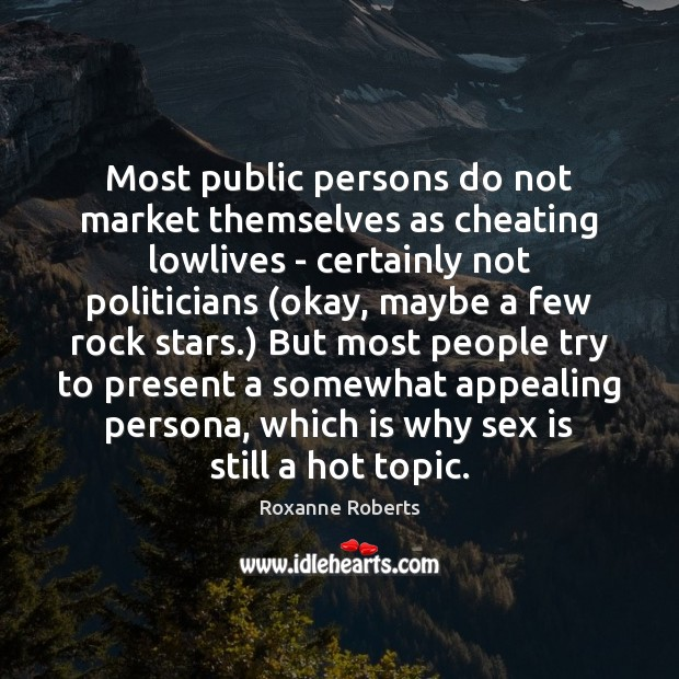 Most public persons do not market themselves as cheating lowlives – certainly Image