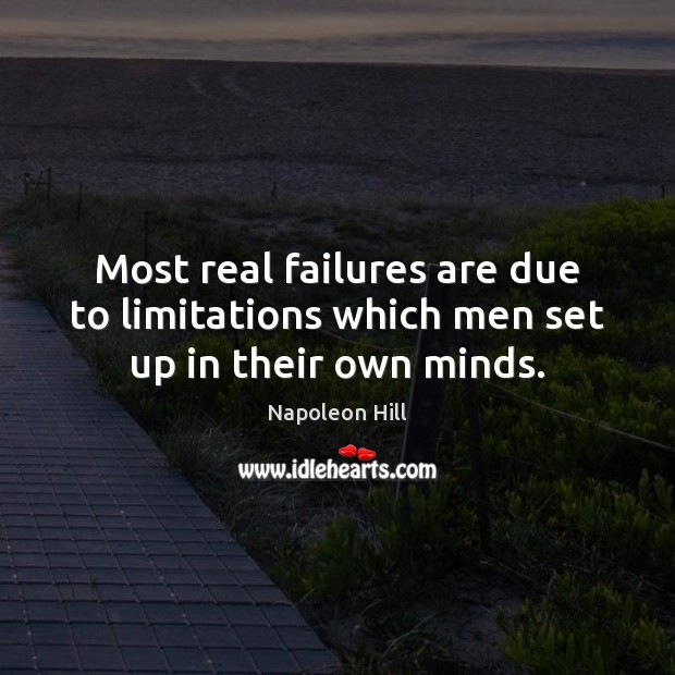 Most real failures are due to limitations which men set up in their own minds. Image