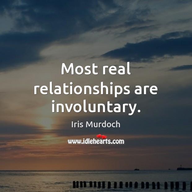 Image, Most real relationships are involuntary.