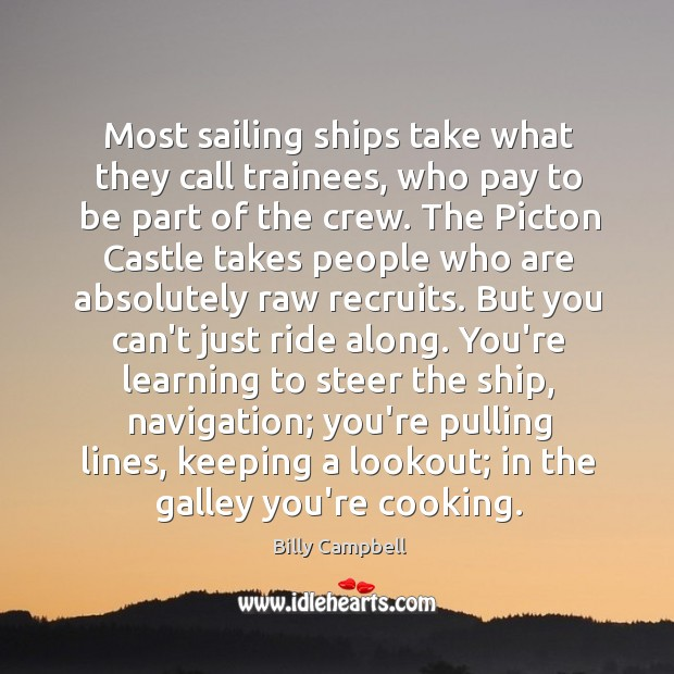 Most sailing ships take what they call trainees, who pay to be Billy Campbell Picture Quote