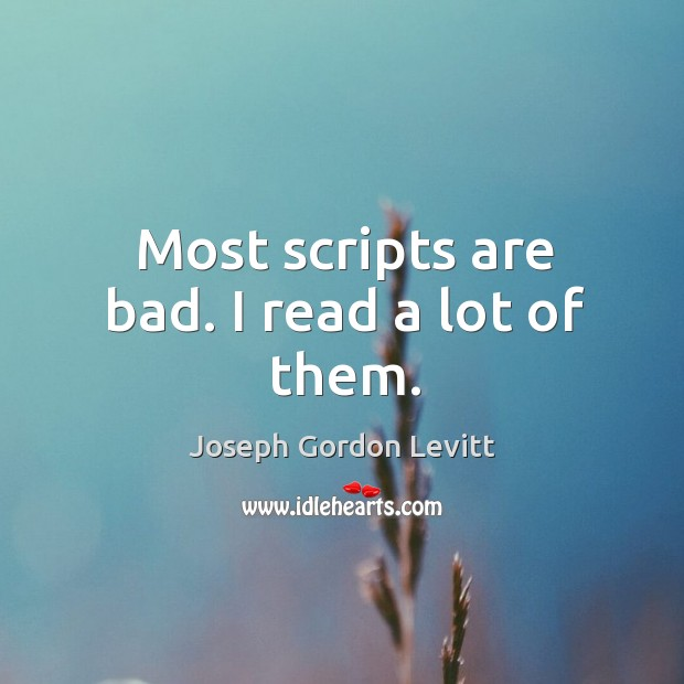 Image, Most scripts are bad. I read a lot of them.