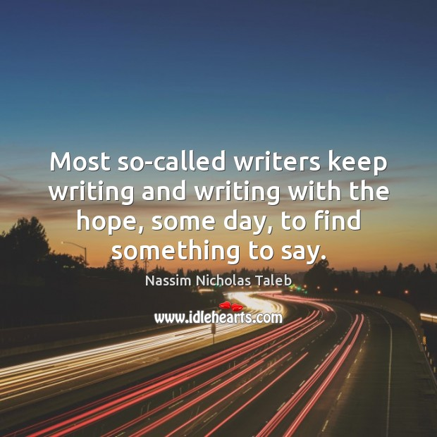 Image, Most so-called writers keep writing and writing with the hope, some day,