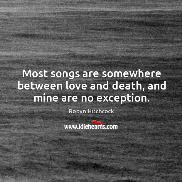 Image, Most songs are somewhere between love and death, and mine are no exception.