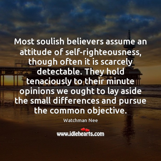 Most soulish believers assume an attitude of self-righteousness, though often it is Image