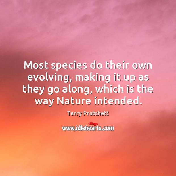 Most species do their own evolving, making it up as they go Image