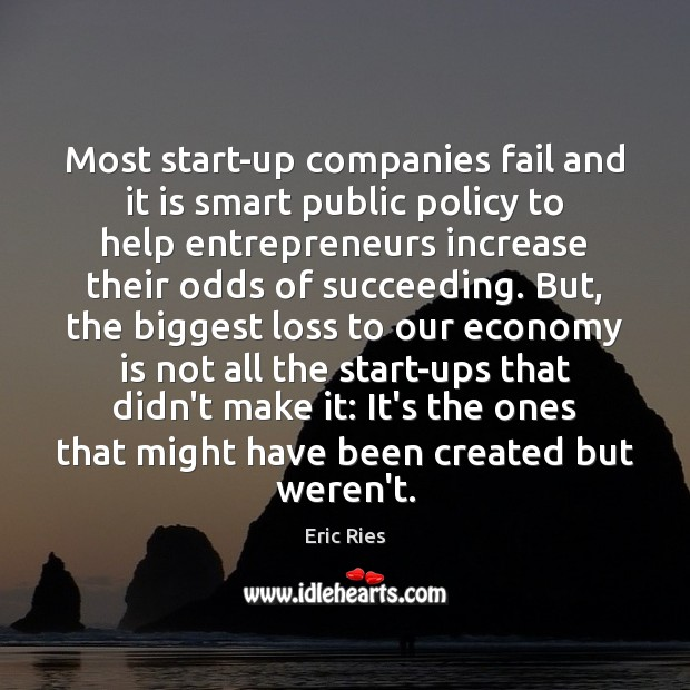 Most start-up companies fail and it is smart public policy to help Eric Ries Picture Quote