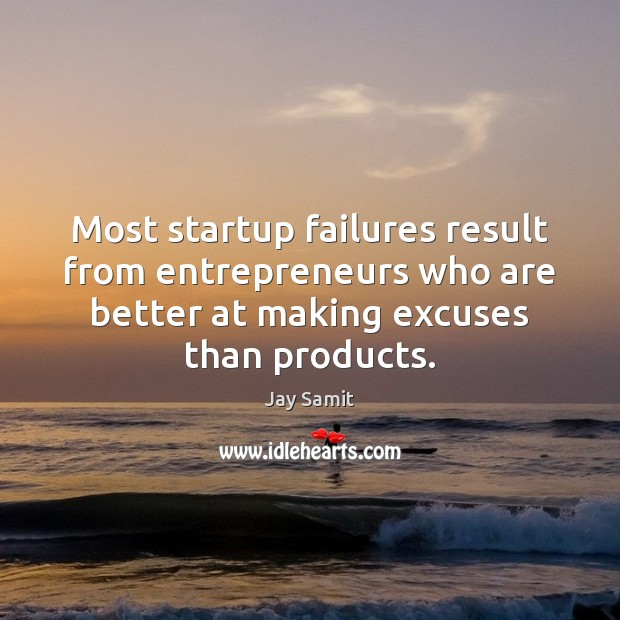 Most startup failures result from entrepreneurs who are better at making excuses Image
