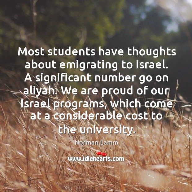 Most students have thoughts about emigrating to israel. Norman Lamm Picture Quote