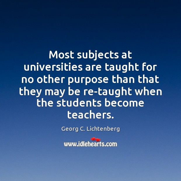 Most subjects at universities are taught for no other purpose than that Image