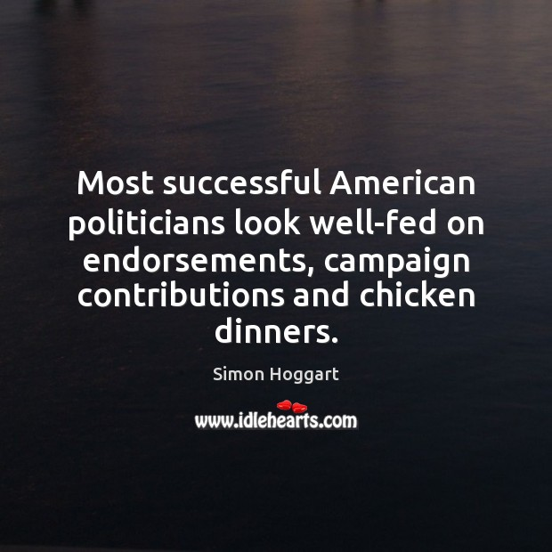 Most successful American politicians look well-fed on endorsements, campaign contributions and chicken Image