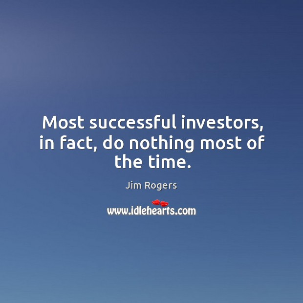 Most successful investors, in fact, do nothing most of the time. Jim Rogers Picture Quote