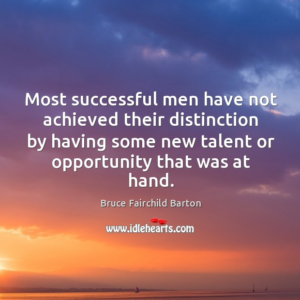 Image, Most successful men have not achieved their distinction by having some new talent