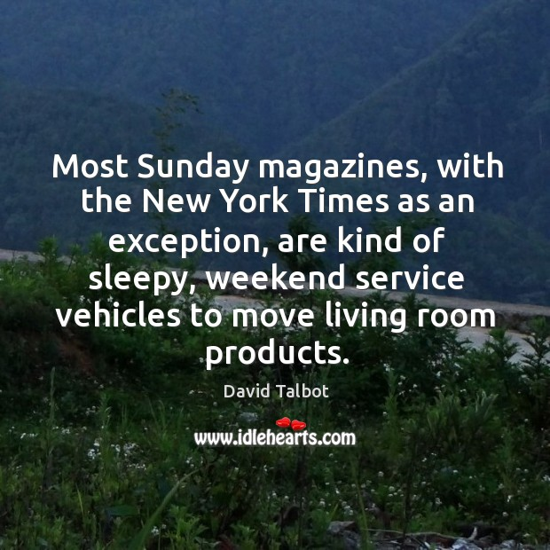Most sunday magazines, with the new york times as an exception, are kind of sleepy Image