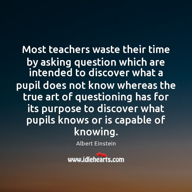 Image, Most teachers waste their time by asking question which are intended to