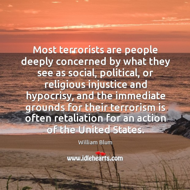 Most terrorists are people deeply concerned by what they see as social, political Image