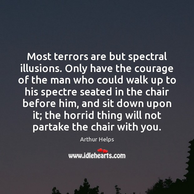 Image, Most terrors are but spectral illusions. Only have the courage of the