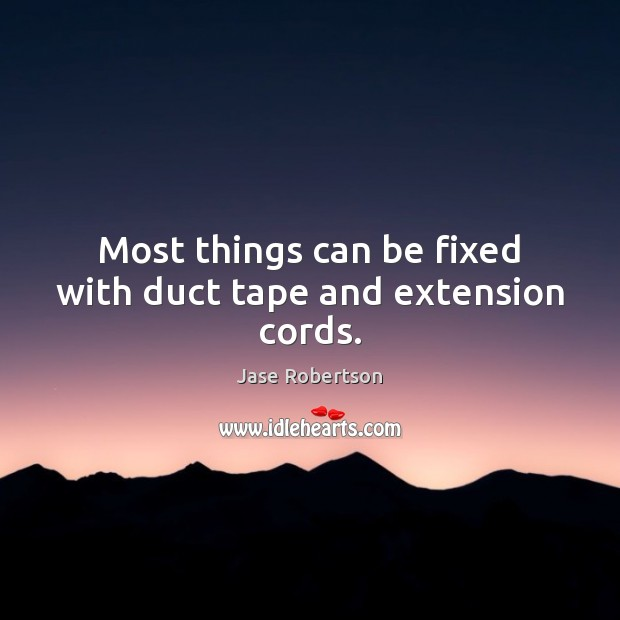 Most things can be fixed with duct tape and extension cords. Image