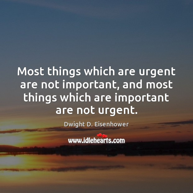 Image, Most things which are urgent are not important, and most things which