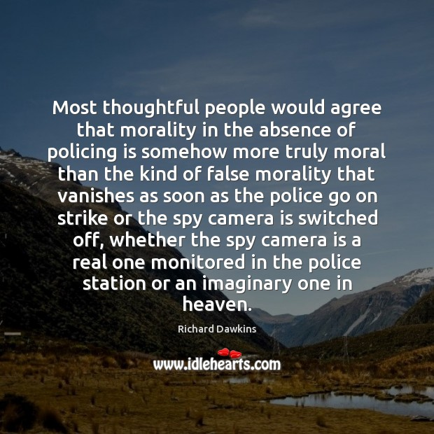Most thoughtful people would agree that morality in the absence of policing Richard Dawkins Picture Quote
