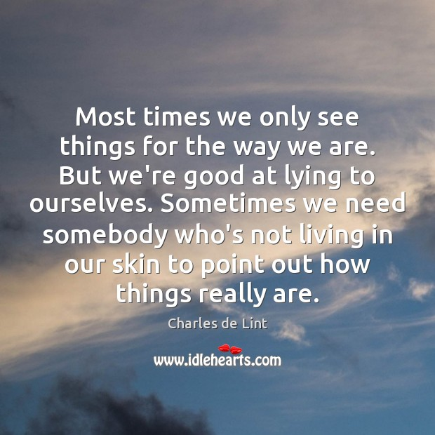 Most times we only see things for the way we are. But Charles de Lint Picture Quote