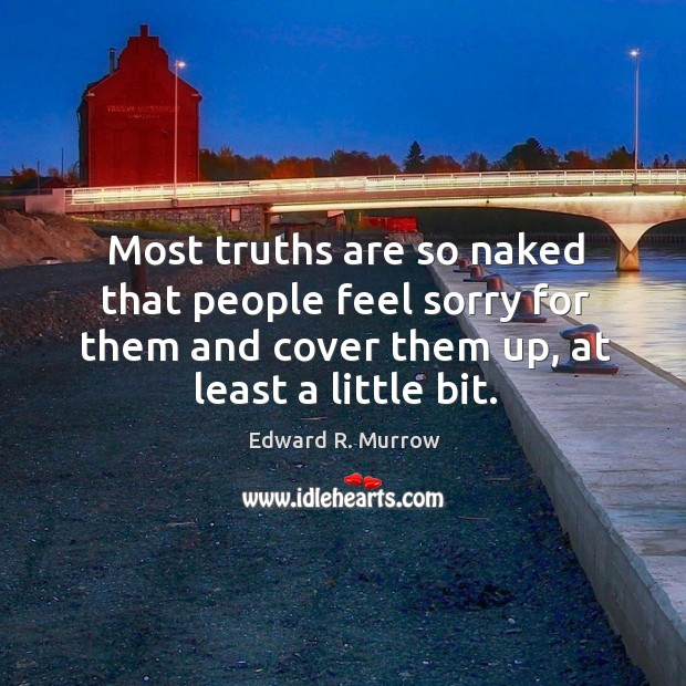 Most truths are so naked that people feel sorry for them and cover them up, at least a little bit. Image