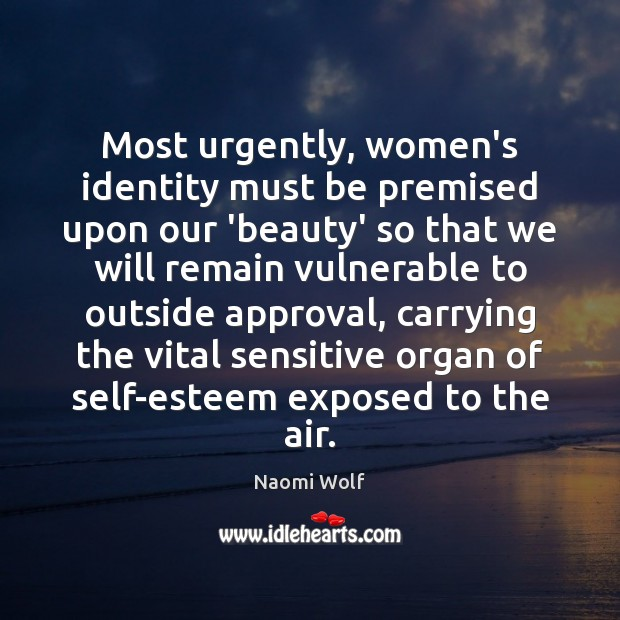 Image, Most urgently, women's identity must be premised upon our 'beauty' so that