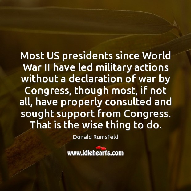 Most US presidents since World War II have led military actions without Donald Rumsfeld Picture Quote