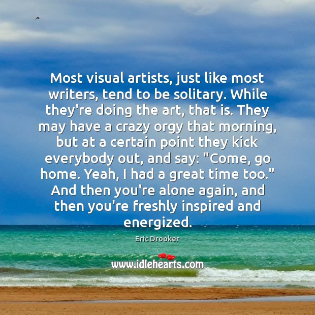 Most visual artists, just like most writers, tend to be solitary. While Image