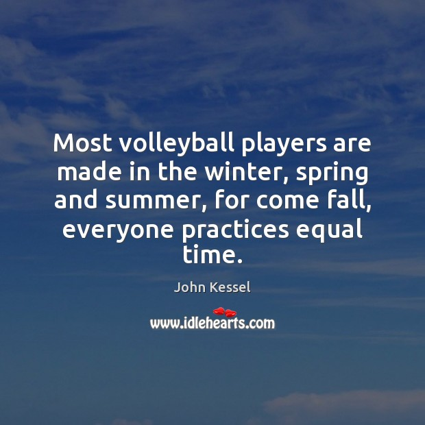 Most volleyball players are made in the winter, spring and summer, for Winter Quotes Image