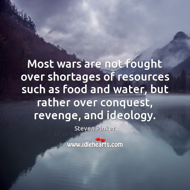 Image, Most wars are not fought over shortages of resources such as food