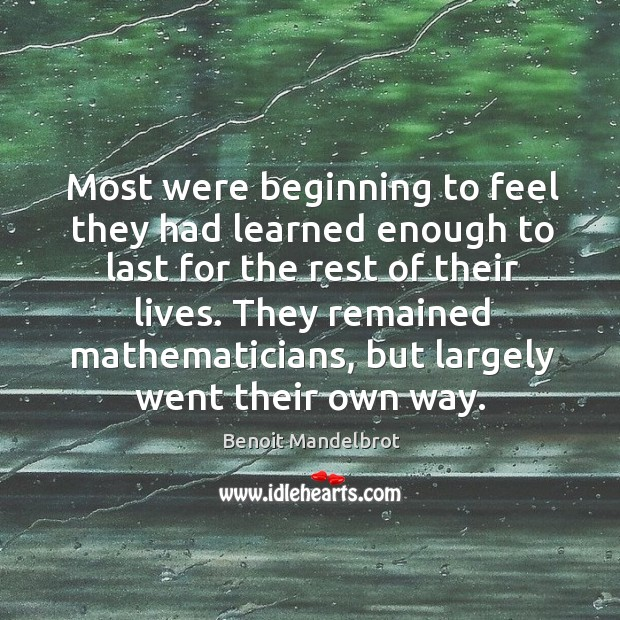 Image, Most were beginning to feel they had learned enough to last for the rest of their lives.