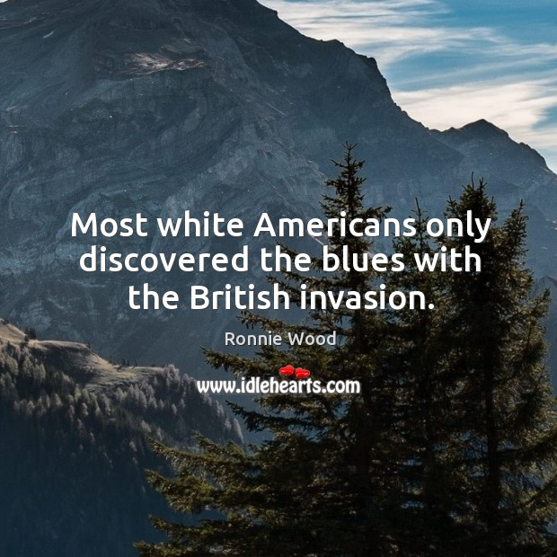 Most white Americans only discovered the blues with the British invasion. Image