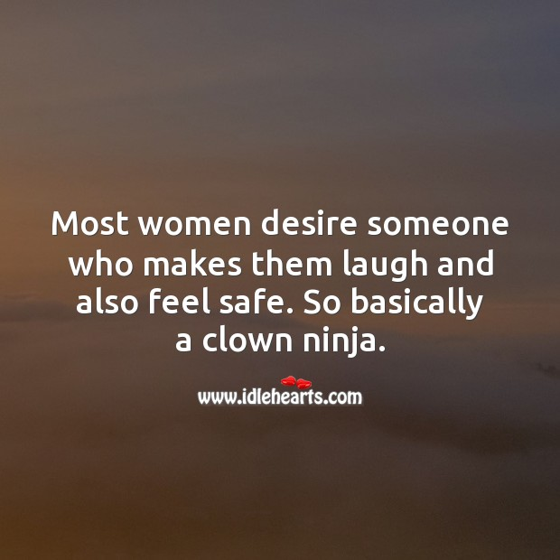Most women desire someone who makes them laugh and also feel safe. Funny Quotes Image