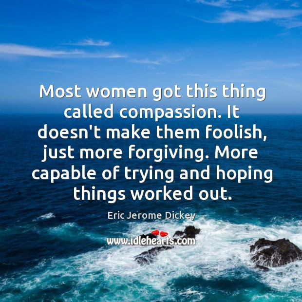 Image, Most women got this thing called compassion. It doesn't make them foolish,